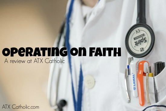 """A review of """"Operating on Faith"""" at ATX Catholic.com"""