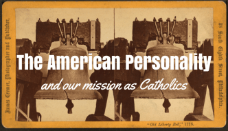 The American Personality and our Mission as Catholics