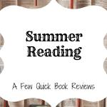 Summer Reading: A Few Quick Book Reviews