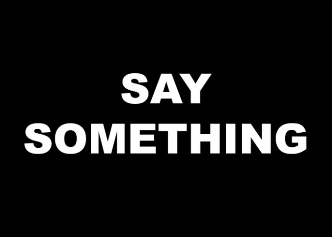 Speak Up Say Something because silence is not an option