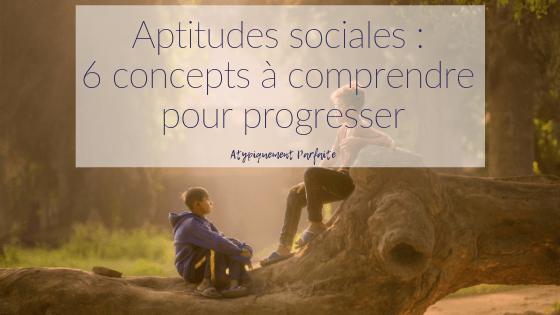Aptitudes sociales : 6 concepts à comprendre pour progresser