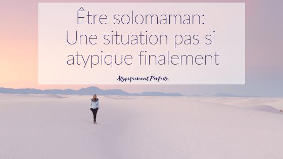 Être solomaman: Une situation pas si atypique finalement
