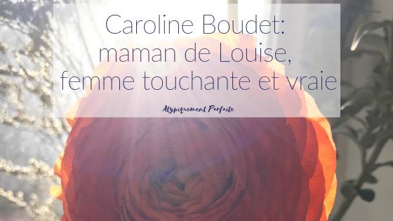 Caroline Boudet: maman de Louise, femme touchante et vraie