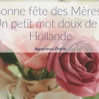 Bonne fête des Mères! Un petit mot doux de la Hollande