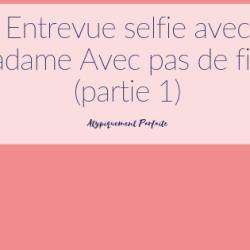Entrevue selfie avec Madame Avec…