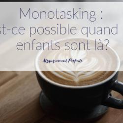 Monotasking : Est-ce possible quand…