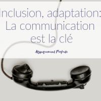 Inclusion, adaptation: La communication est la clé