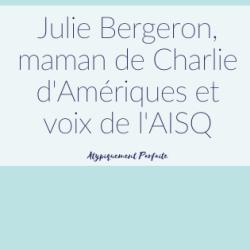 Julie Bergeron, maman de Charlie…