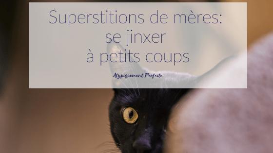 Superstitions. On dirait que quand on devient mère, tout est prétexte aux superstitions. Croyez-vous assez en vous pour vous dire que vous êtes en contrôle?