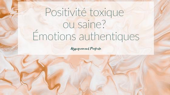 Positivité toxique vs positivité saine. Valider les émotions authentiques permet de lâcher prise plus facilement. Outil, ressources et exemples concrets. PDF à imprimer. Outil gratuit. atypiquementparfaite.com