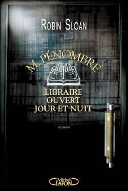 Mr Pénombre, libraire ouvert jour et nuit de Robin SLOAN