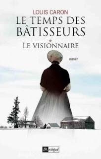 Le temps des bâtisseurs: le visionnaire tome 1 de Louis Caron