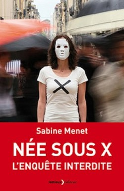 Nées sous X: L'enquête interdite de Sabine MENET