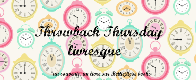 Throwback thursday livresque #13