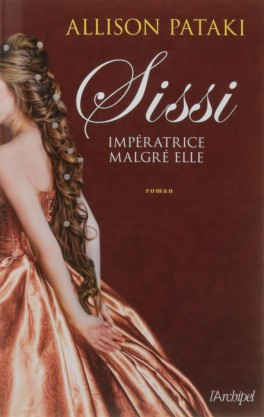 Sissi, impératrice malgré elle d'Allison PATAKI