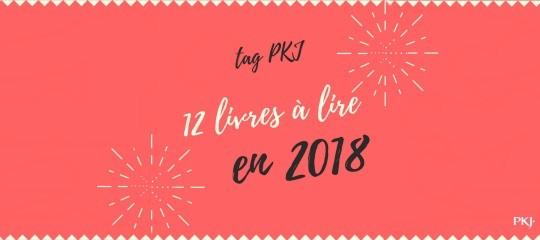 Tag PKJ: 12 livres à lire en 2018
