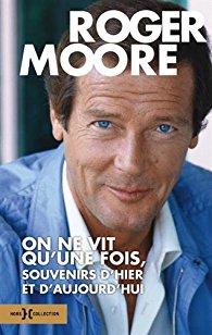 On ne vit qu'une fois, souvenirs d'hier et d'aujourd'hui de Roger MOORE