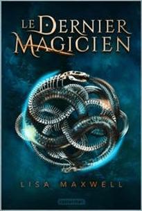 Le dernier magicien tome 1: Ars Arcana – Lisa MAXWELL