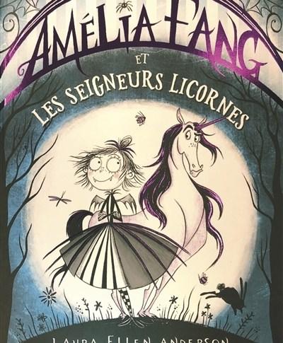 Amélia Fang et les seigneurs licornes de Laura Ellen ANDERSON