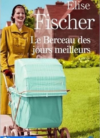 Le berceau des jours meilleurs d'Elise FISCHER