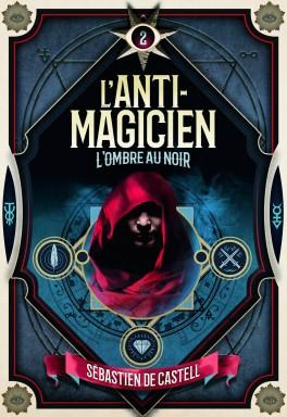 L'anti-magicien tome 2: L'ombre au noir de Sébastien DE CASTELL
