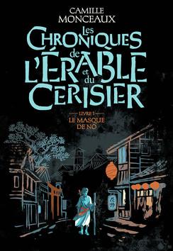 Les chroniques de l'érable et du cerisier tome 1: Le masque de No de Camille MONCEAUX