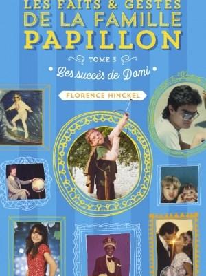 Les faits et gestes de la famille Papillon tome 3: Les succès de Domi de Florence HINCKEL