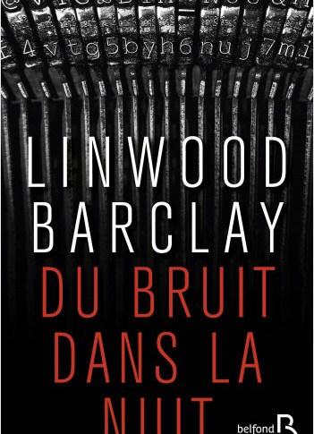 Du bruit dans la nuit de Linwood Barclay