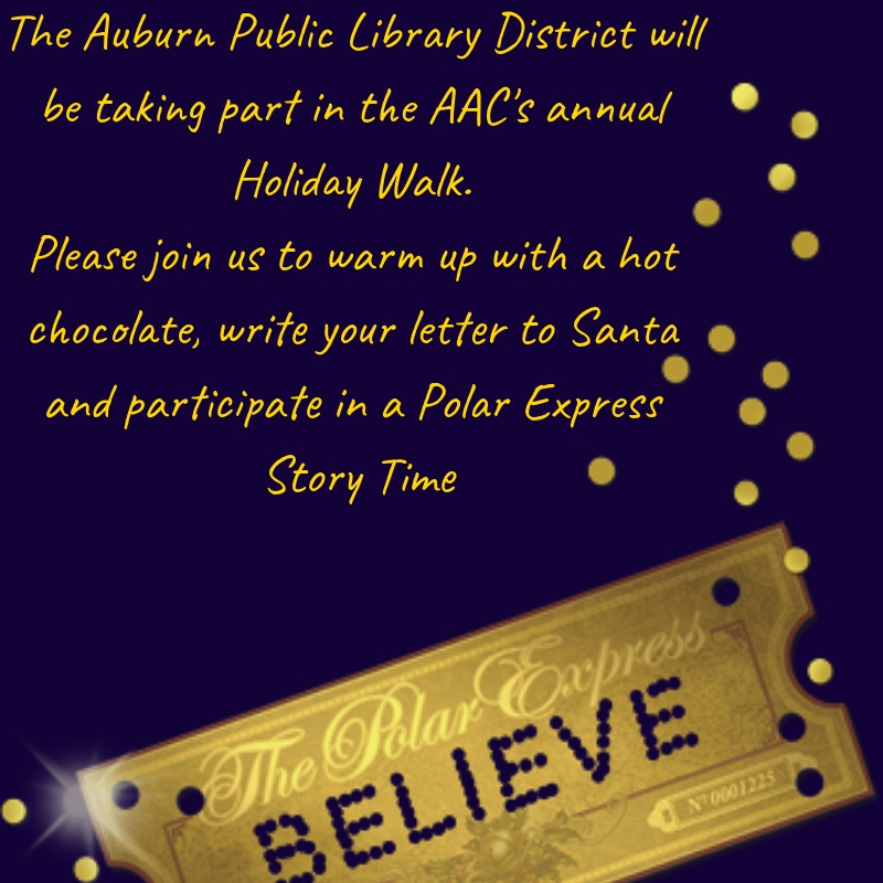 The Auburn Public Library District will be taking part in the AAC's annual Holiday Walk. Please join us for hot chocolate and a reading of The Polar Express