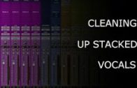 Cleaning Up Stacked Vocals – Into The Lair #149