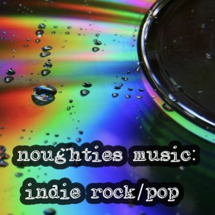 Noughties Music: indie rock/pop