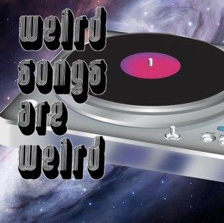 Weird Songs are Weird