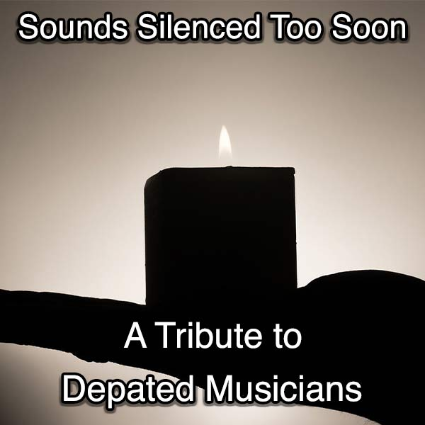 Departed Musicians: Sounds Silenced too Soon.