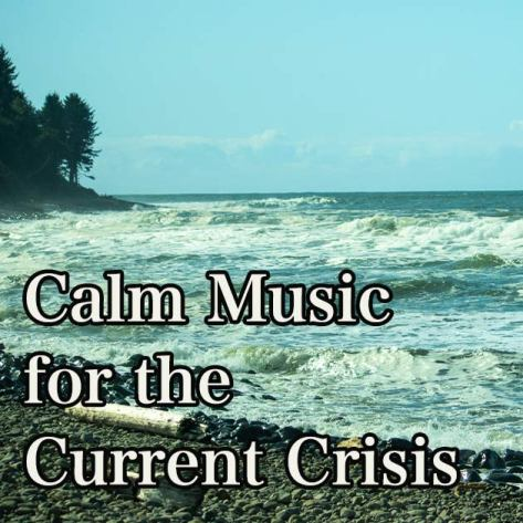 Calm Music for the Current Crisis.