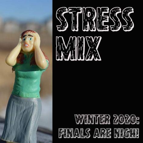 Stress Mix Winter 2020: Finals are nigh!