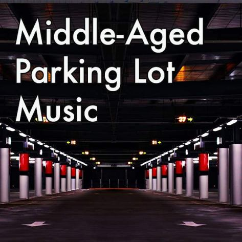 Middle-Aged Parking Lot Music