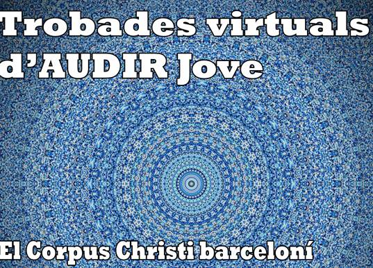11 de juny – Trobada virtual d'AUDIR Jove 'El corpus Christi barceloní. 700 anys d'història'