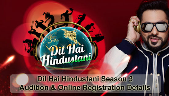 Dil Hai Hindustani Season 3 – Audition & Online Registration Details 2019
