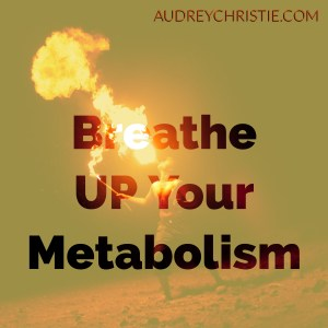 Breathe UP Your Metabolism