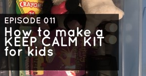 Episode 011 – Keep Calm Kit