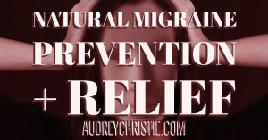Natural Migraine Prevention and Relief – Episode 022