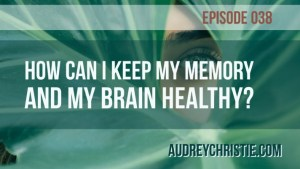How can I keep my memory and brain healthy?