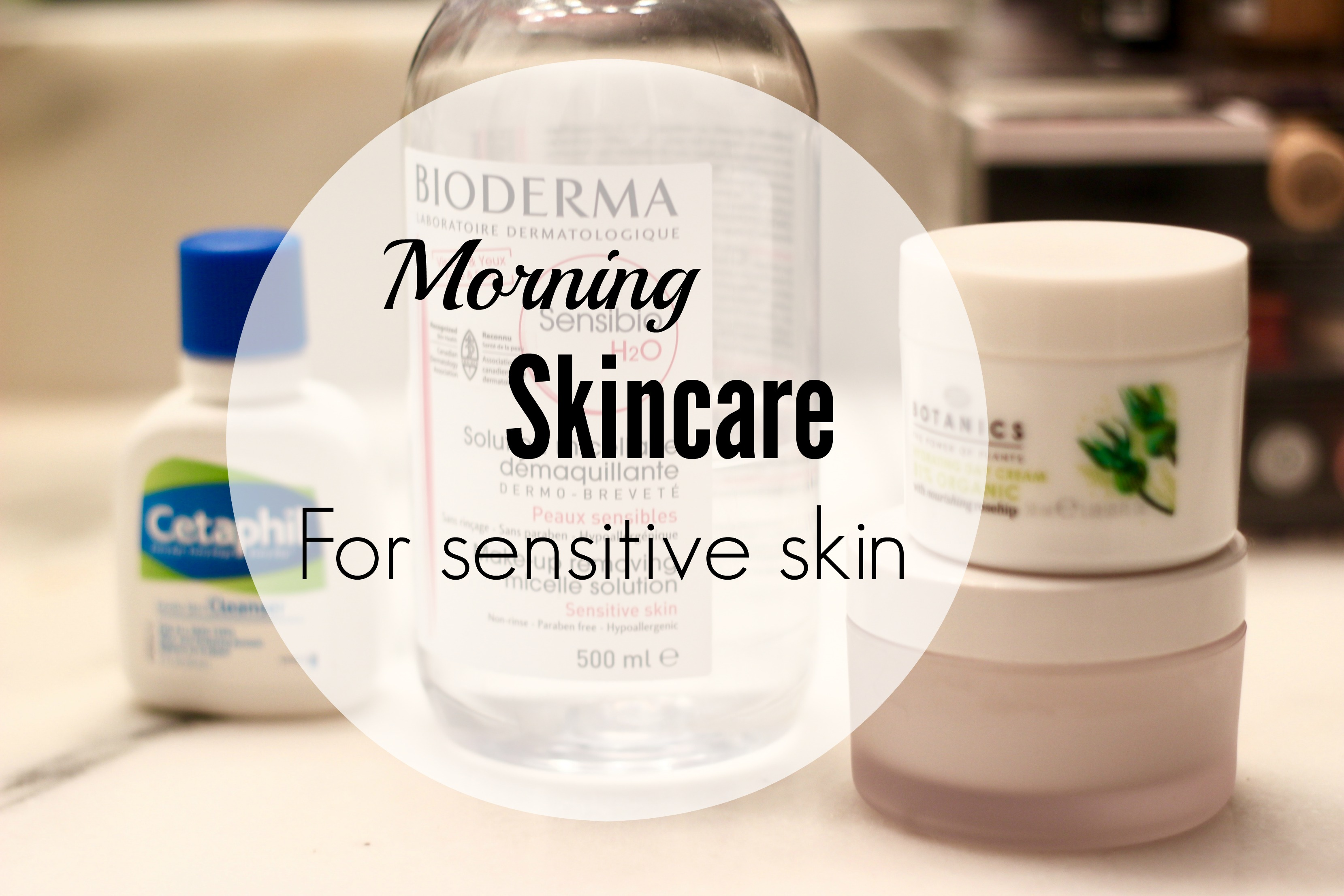 morning skincare for the gals with sensitive skin