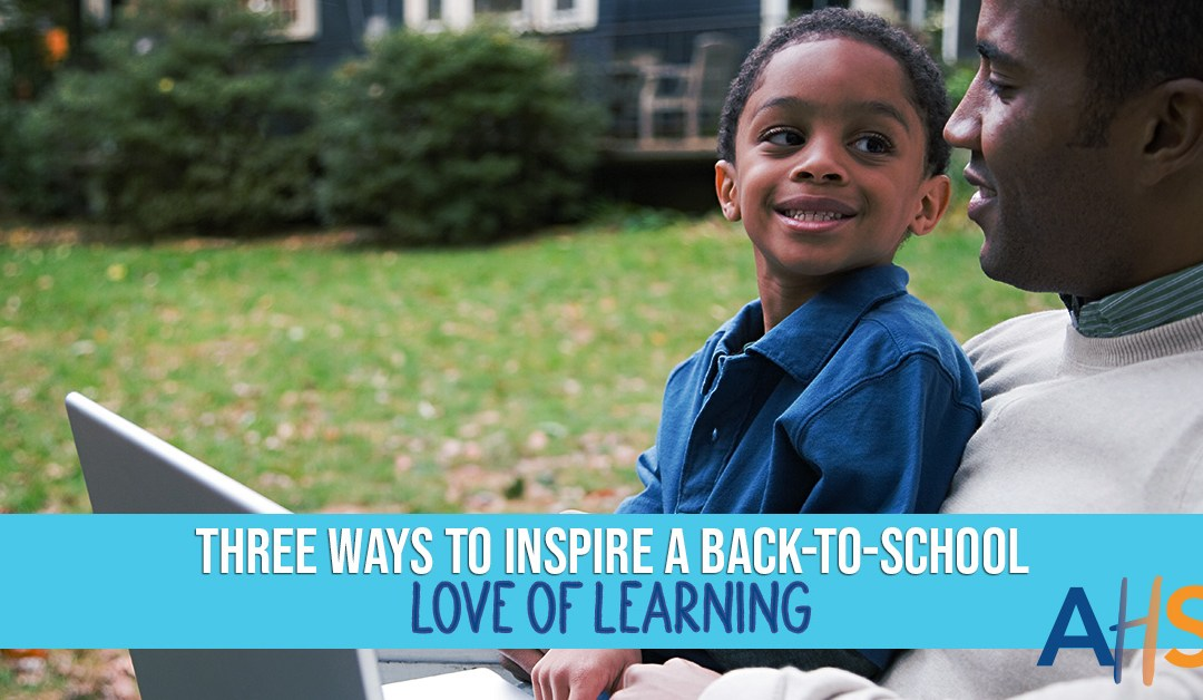 3 Ways to Inspire a Back-to-School Love of Learning