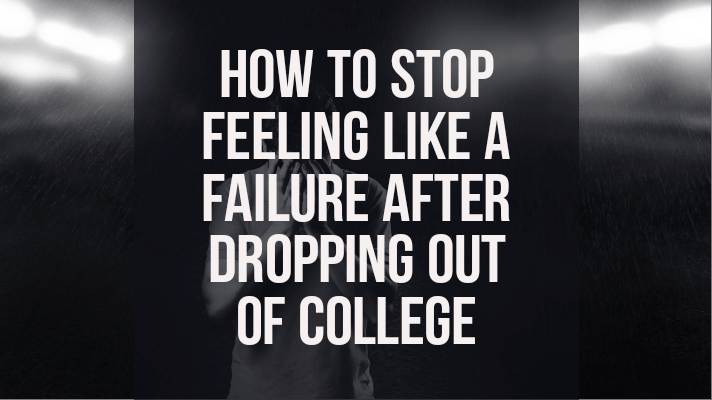 how to stop feeling like a failure after dropping out of college