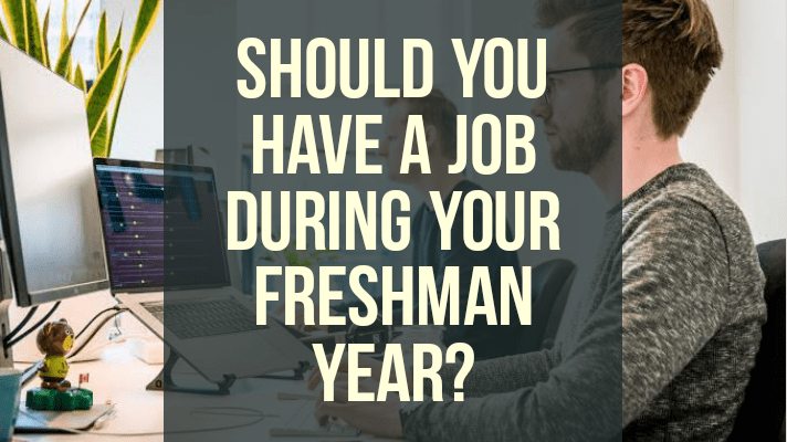 should you have a job during your freshman year of college