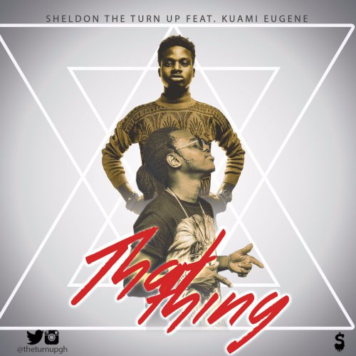 Sheldon The TurnUp ft Kuami Eugene – That Thing (Shaba)