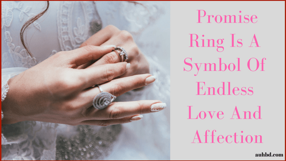 Promise Ring Is A Symbol Of Endless Love And Affection Auhstyle