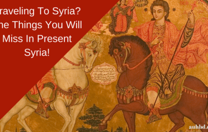 Traveling To Syria? The Things You Will Miss In Present Syria!