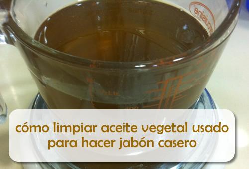 Cómo limpiar aceite vegetal usado para hacer jabón casero
